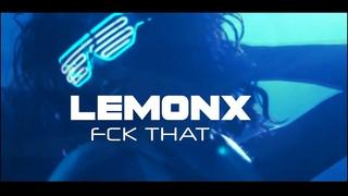 Lemonx - Fck That (2k21)