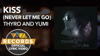 Kiss (Never Let Me Go) - Thyro and Yumi Official Lyric Video