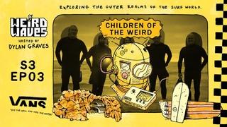 Weird Waves Season 3: Children of the Weird | Surf | VANS
