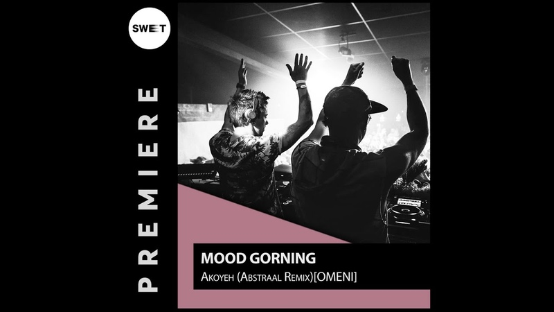 PREMIERE Mood Gorning Akoyeh Abstraal Remix OMENI