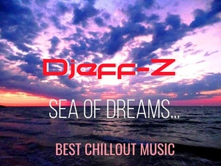 Djeff-Z -- Sea of dreams...   Best  New Chillout/Ambient/Relax music